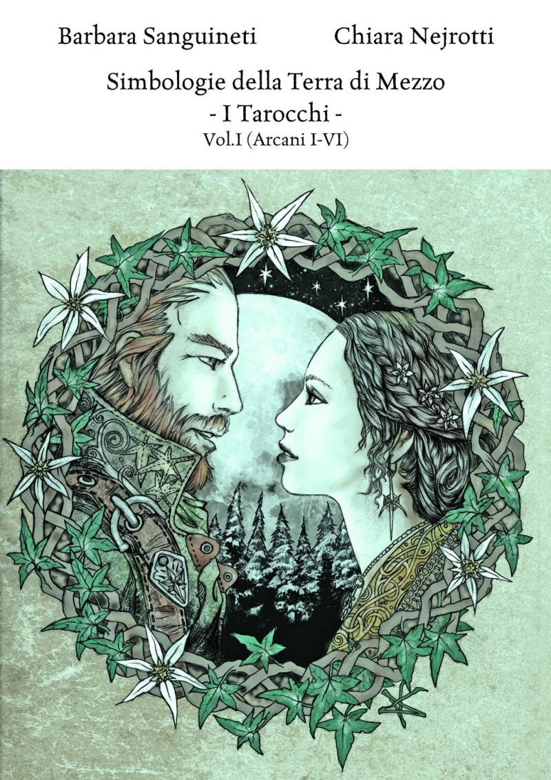 Simbologie della Terra di Mezzo - I Tarocchi: Vol.1 (Arcani I-VI) - Barbara Sanguineti e Chiara Nejrotti